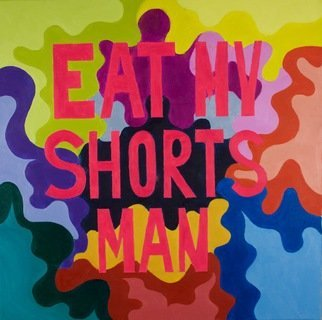 Emily Quackenbush; Eat My Shorts Man, 2018, Original Painting Oil, 3 x 3 feet. Artwork description: 241 colorful, abstract with text...