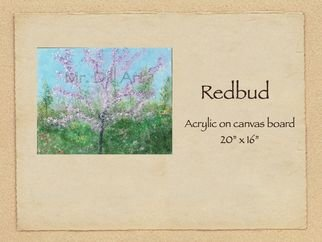 Mr. Dill; Redbud, 2010, Original Painting Acrylic, 16 x 20 inches. Artwork description: 241         Impressionistic appeal to the Redbud      ...
