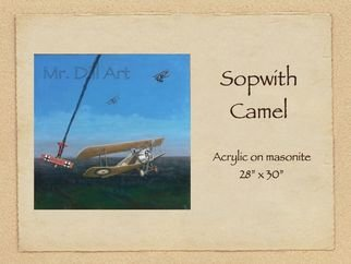 Mr. Dill; Sopwith Camel, 2009, Original Painting Acrylic, 28 x 30 inches. Artwork description: 241  World War 1 Favorite ...
