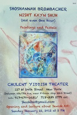 Shoshannah Brombacher, 'My Newest Exhibition:Nish...', 2012, original Drawing Other,    cm. Artwork description: 1911    Nisht Kayn Shuh( Not even One Hour)Paintings and PastelsCHULENT YIDDISH THEATER127 W 24th Street  New York ( near the F- train stop 23rd Street)917- 670- 1631 or 718- 339 2779Shoshbm@ gmail. comOPENING and lecture: January 22, 2012 at 2PMSundays 12 ...