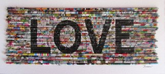 Laurie Brown: 'Love Vol 1', 2014 Paper, Love.  This is a fun, unique and vibrant piece of art. I use cut strips of magazines, or