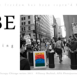 Nancy Bechtol: 'Occupy Chicago Series  BE the Change', 2012 Other Photography, Activism. Artist Description:  Occupy Chicago, photo/ text series, Nancy Bechtol,...