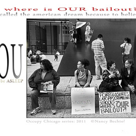 Nancy Bechtol: 'Occupy Chicago Series   Where is our Bailout', 2012 Other Photography, Activism. Artist Description:           Occupy Chicago, photo/ text series, Nancy Bechtol,               ...