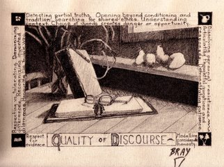 Sandra Bray: 'Quality of Discourse', 2006 Other Drawing, Peace.  Developing skills in discourse would seems essential to all relations . . . inner and outer.  This work adresses issues like: respect for evidence, finding the middle way, and our choice of words. ...