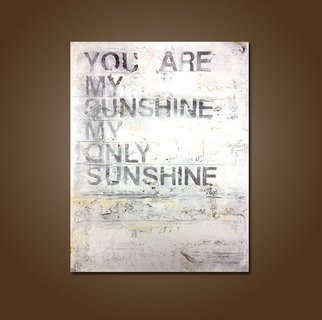 Shanna Daley: 'You are my Sunshine', 2014 Acrylic Painting, Abstract.  painting, art, artwork, you are my sunshine, home decor, wall decor, quote, words, saying, sign, abstract, contemporary art, modern art, rustic art, brown, white, fence, wood, texture, heavy texture, white, cottage, rustic, gold    ...